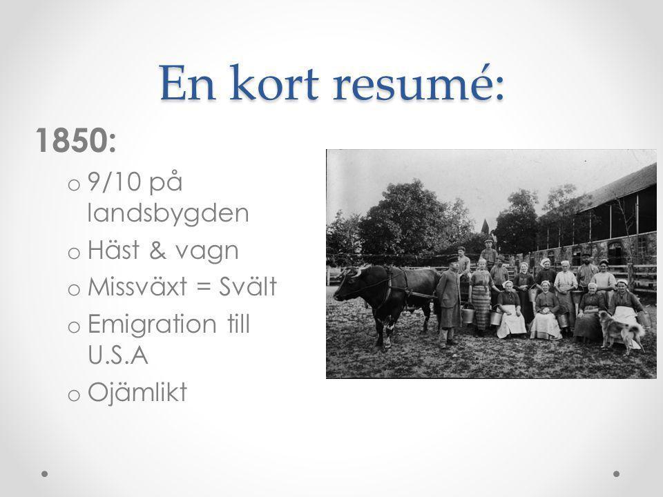 En kort resumé: 1850: 9/10 på landsbygden Häst & vagn Missväxt = Svält