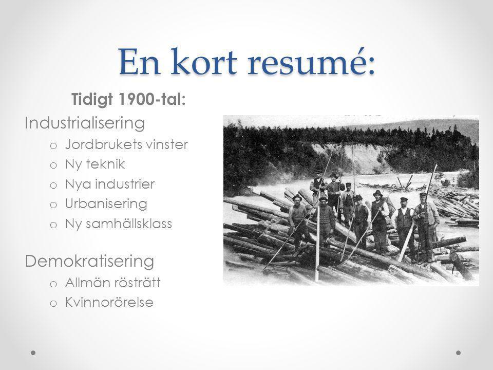 En kort resumé: Tidigt 1900-tal: Industrialisering Demokratisering