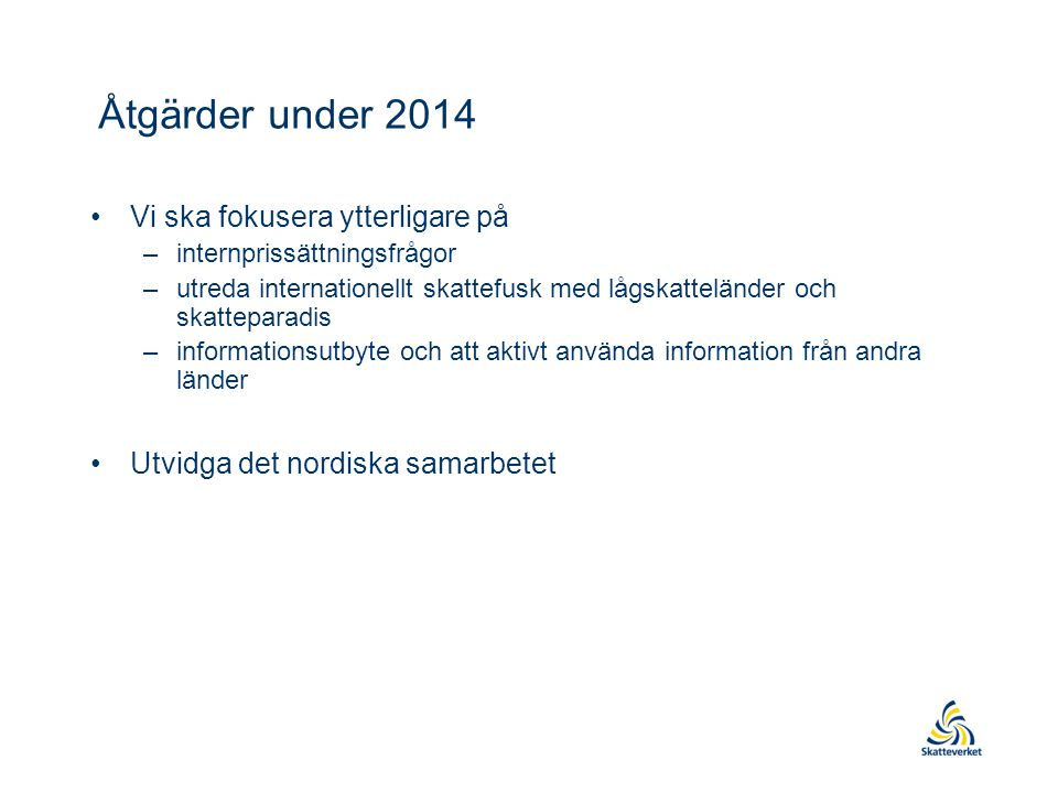 Åtgärder under 2014 Vi ska fokusera ytterligare på