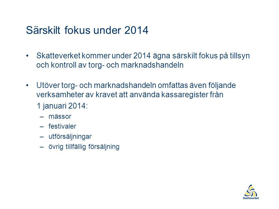 Särskilt fokus under 2014 Skatteverket kommer under 2014 ägna särskilt fokus på tillsyn och kontroll av torg- och marknadshandeln.
