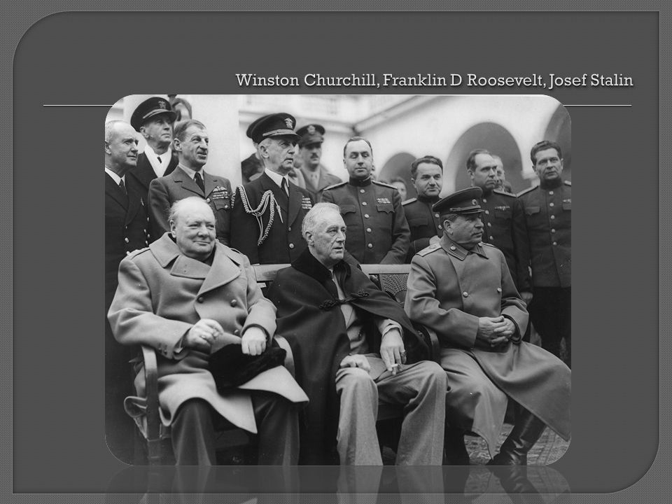 Winston Churchill, Franklin D Roosevelt, Josef Stalin