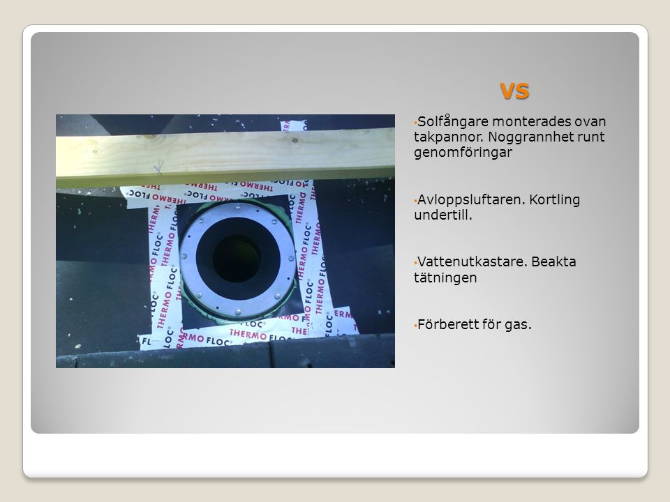 VS Solfångare monterades ovan takpannor. Noggrannhet runt genomföringar. Avloppsluftaren. Kortling undertill.