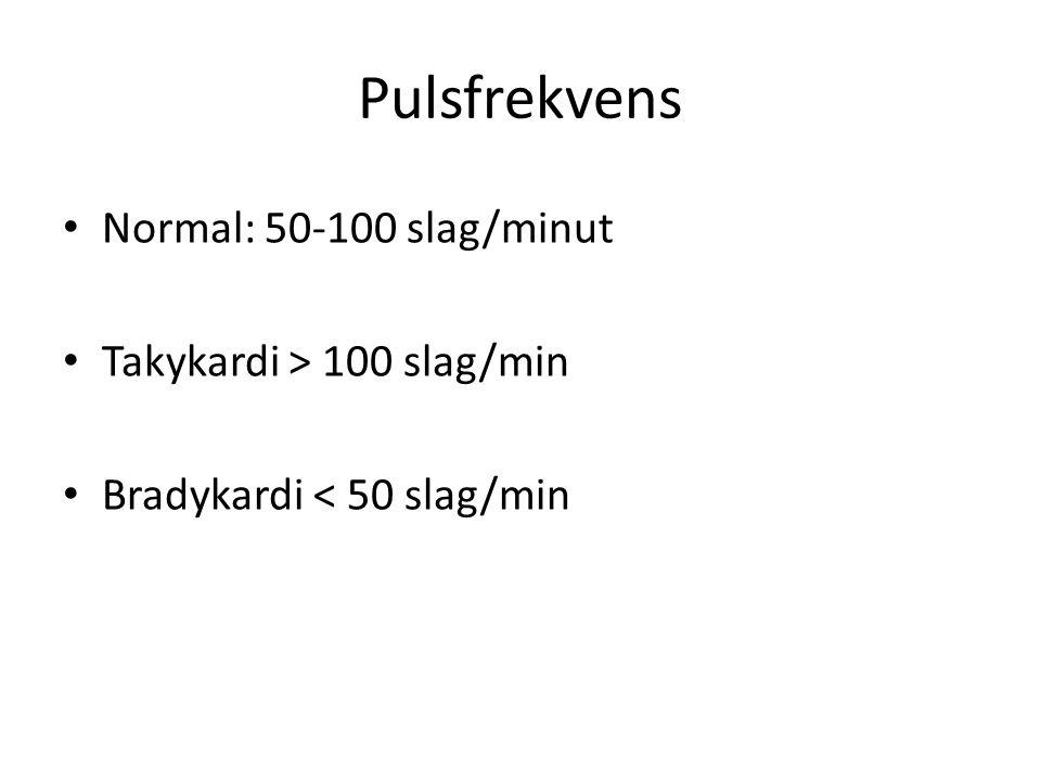 Pulsfrekvens Normal: 50-100 slag/minut Takykardi > 100 slag/min
