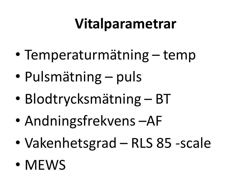 Vitalparametrar Temperaturmätning – temp. Pulsmätning – puls. Blodtrycksmätning – BT. Andningsfrekvens –AF.