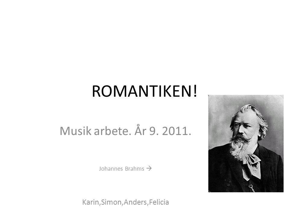 Musik arbete. År 9. 2011. Johannes Brahms  Karin,Simon,Anders,Felicia
