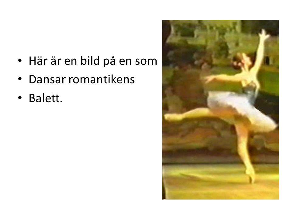 Här är en bild på en som Dansar romantikens Balett.