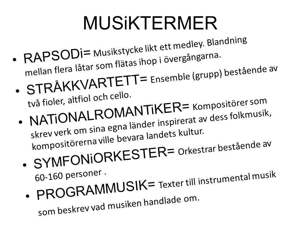 MUSiKTERMER RAPSODi= Musikstycke likt ett medley. Blandning mellan flera låtar som flätas ihop i övergångarna.