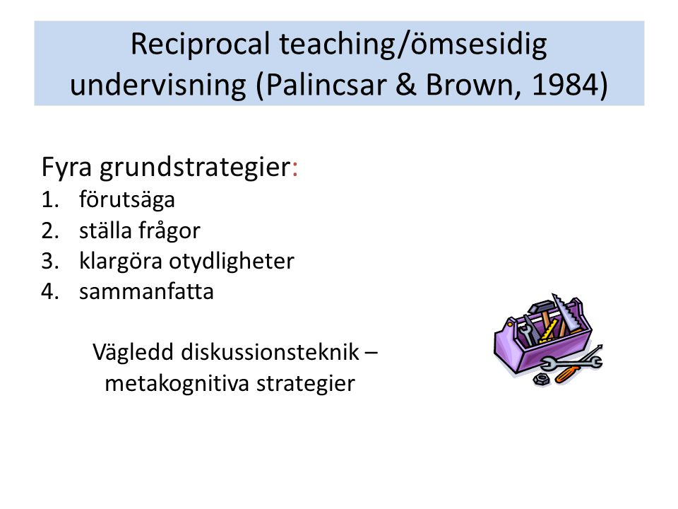 Reciprocal teaching/ömsesidig undervisning (Palincsar & Brown, 1984)