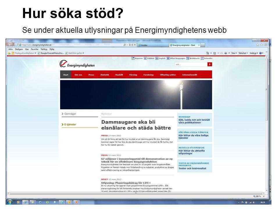 Hur söka stöd Se under aktuella utlysningar på Energimyndighetens webb