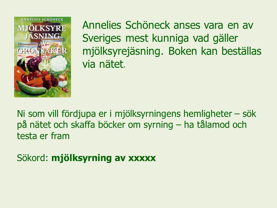 Annelies Schöneck anses vara en av Sveriges mest kunniga vad gäller mjölksyrejäsning. Boken kan beställas via nätet.