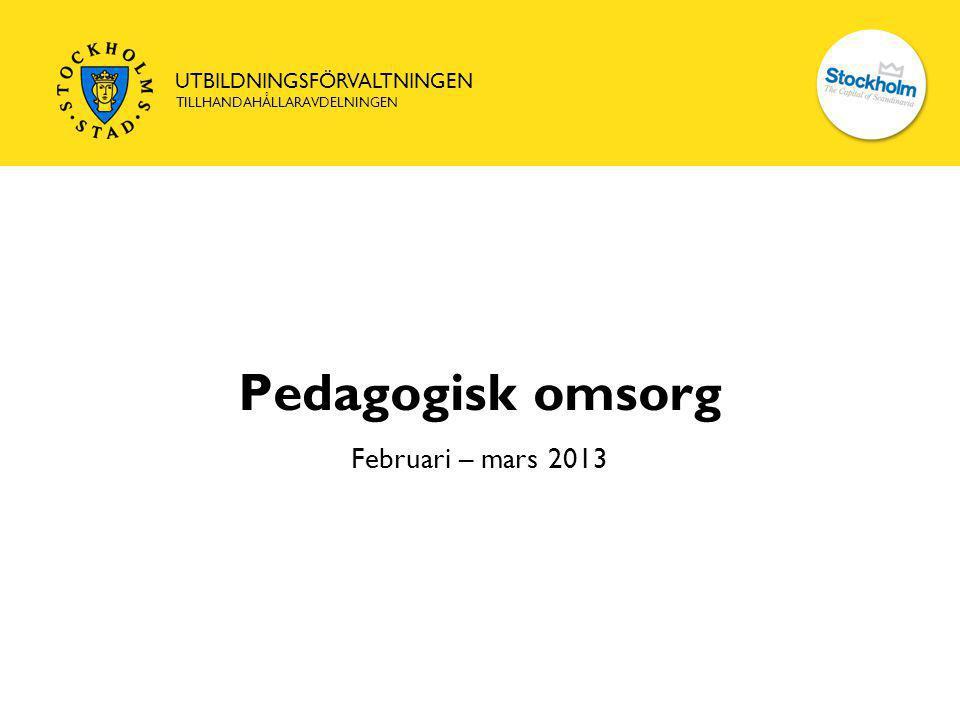 Pedagogisk omsorg Februari – mars 2013
