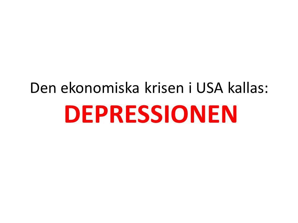 Den ekonomiska krisen i USA kallas: DEPRESSIONEN