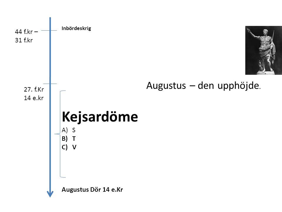 Kejsardöme Augustus – den upphöjde. 44 f.kr – 31 f.kr 27. f.Kr 14 e.kr