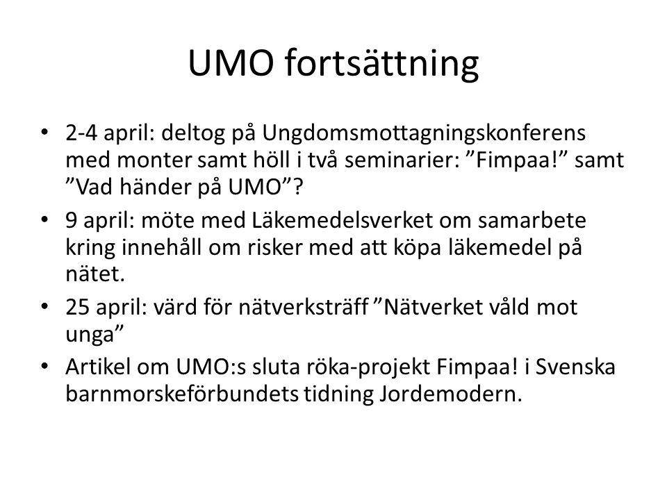 UMO fortsättning 2-4 april: deltog på Ungdomsmottagningskonferens med monter samt höll i två seminarier: Fimpaa! samt Vad händer på UMO