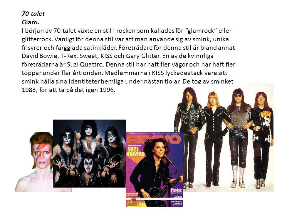 70-talet Glam. I början av 70-talet växte en stil i rocken som kallades för glamrock eller.