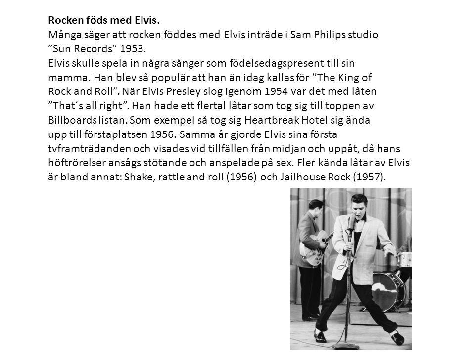 Rocken föds med Elvis. Många säger att rocken föddes med Elvis inträde i Sam Philips studio. Sun Records 1953.