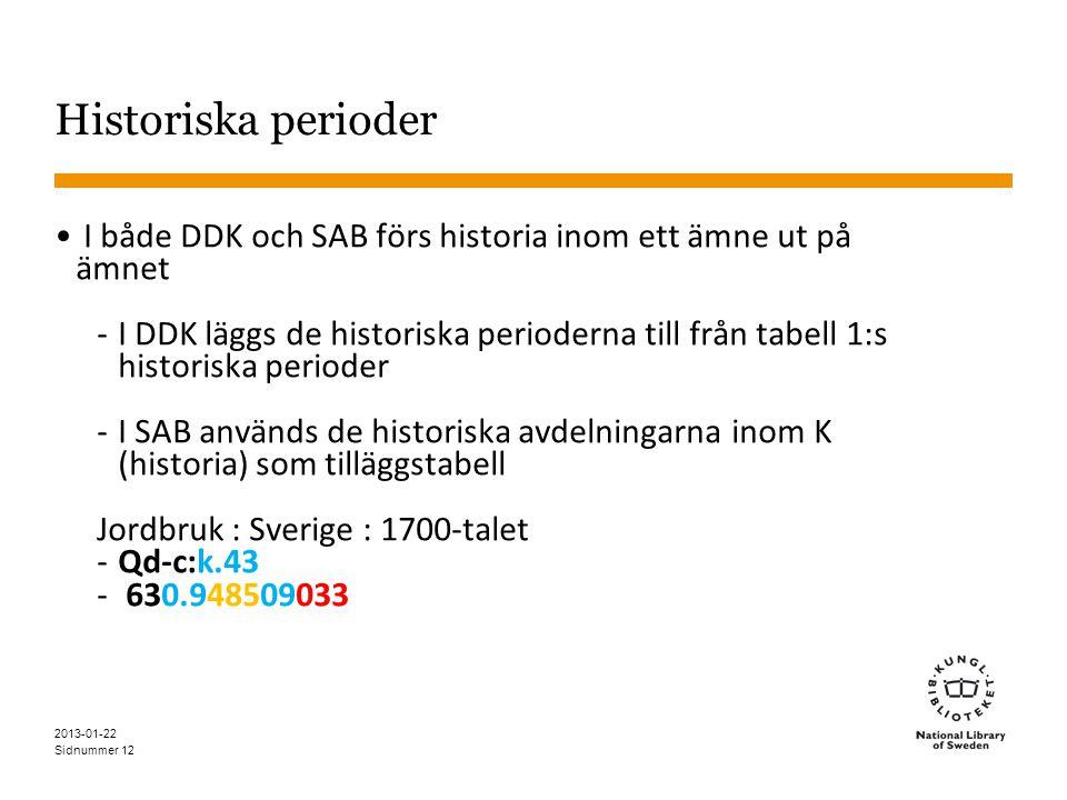 Historiska perioder I både DDK och SAB förs historia inom ett ämne ut på ämnet.
