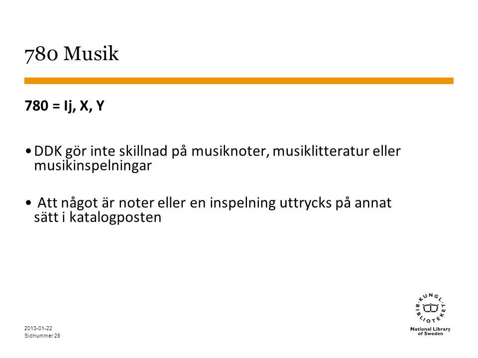 780 Musik 780 = Ij, X, Y. DDK gör inte skillnad på musiknoter, musiklitteratur eller musikinspelningar.