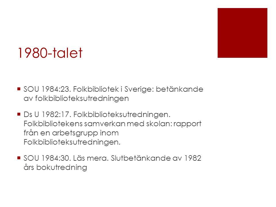 1980-talet SOU 1984:23. Folkbibliotek i Sverige: betänkande av folkbiblioteksutredningen.