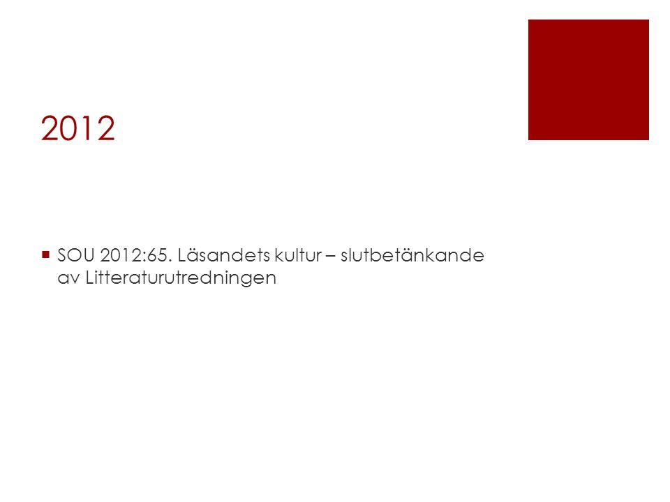 2012 SOU 2012:65. Läsandets kultur – slutbetänkande av Litteraturutredningen