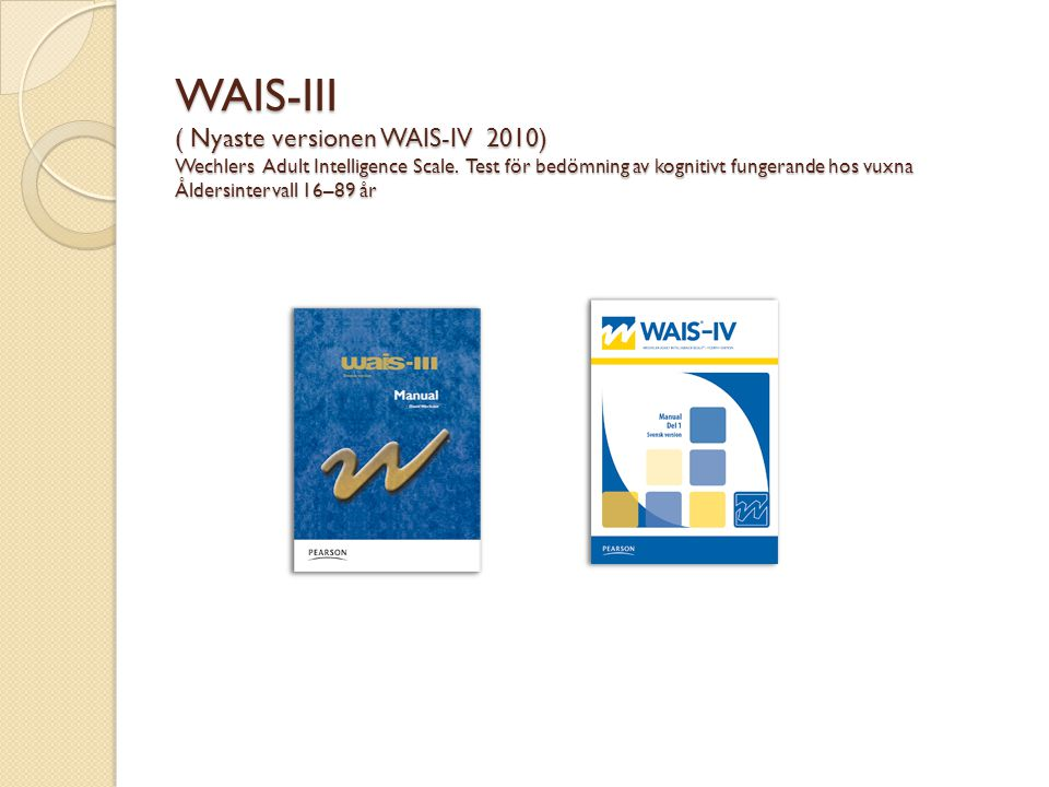 WAIS-III ( Nyaste versionen WAIS-IV 2010) Wechlers Adult Intelligence Scale.