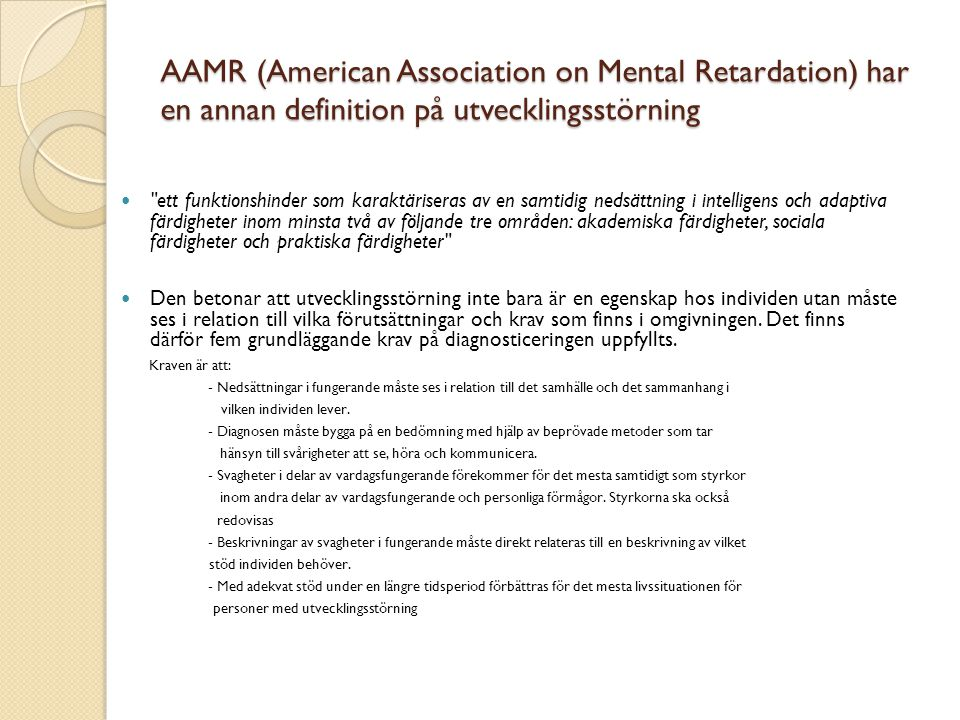 AAMR (American Association on Mental Retardation) har en annan definition på utvecklingsstörning