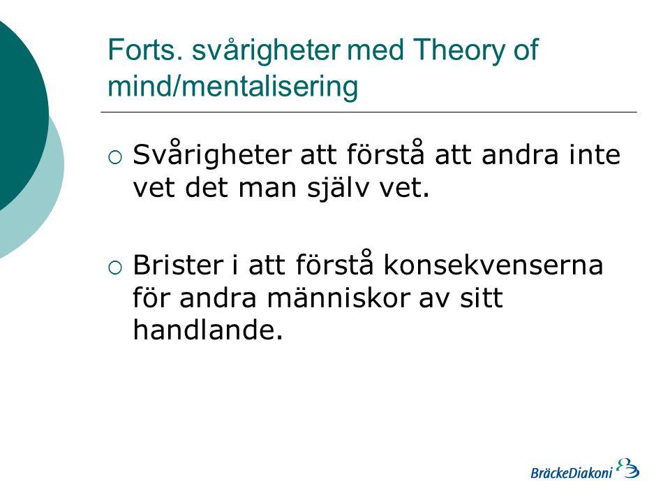 Forts. svårigheter med Theory of mind/mentalisering