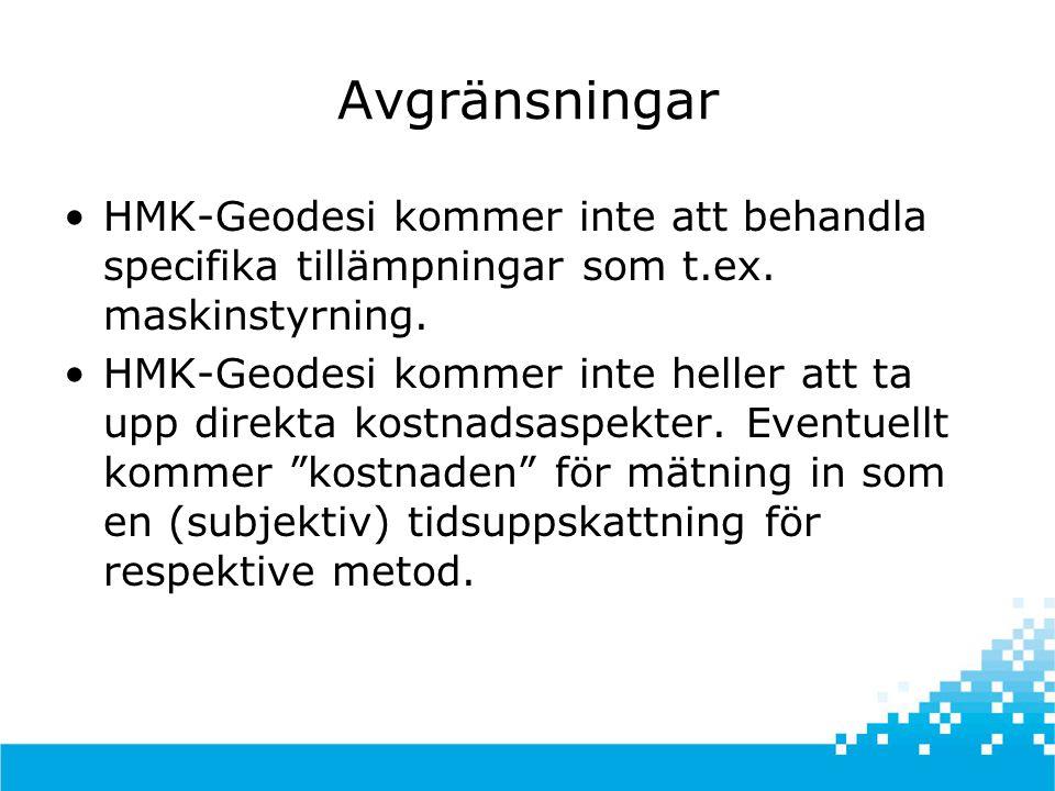 Avgränsningar HMK-Geodesi kommer inte att behandla specifika tillämpningar som t.ex. maskinstyrning.
