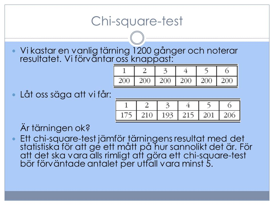 Chi-square-test Vi kastar en vanlig tärning 1200 gånger och noterar resultatet. Vi förväntar oss knappast: