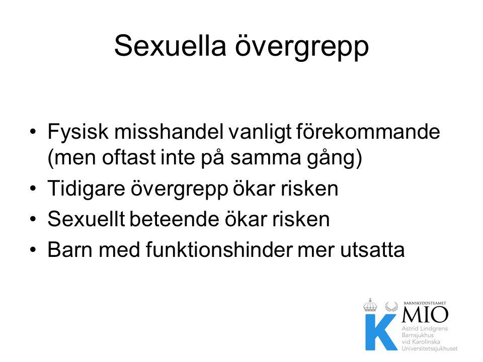 Sexuella övergrepp Fysisk misshandel vanligt förekommande (men oftast inte på samma gång) Tidigare övergrepp ökar risken.