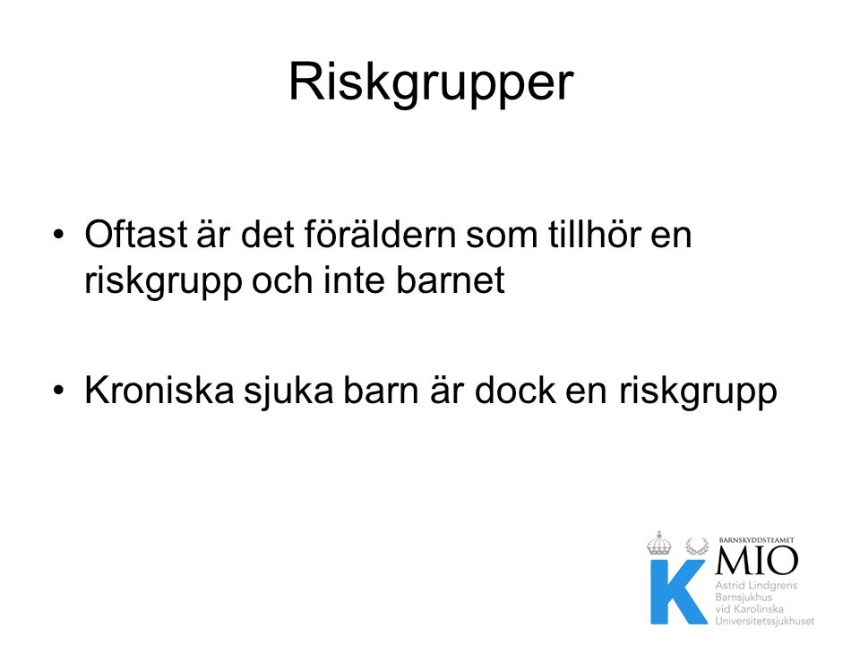 Riskgrupper Oftast är det föräldern som tillhör en riskgrupp och inte barnet.
