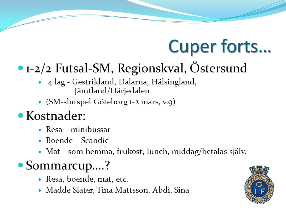 Cuper forts… 1-2/2 Futsal-SM, Regionskval, Östersund Kostnader: