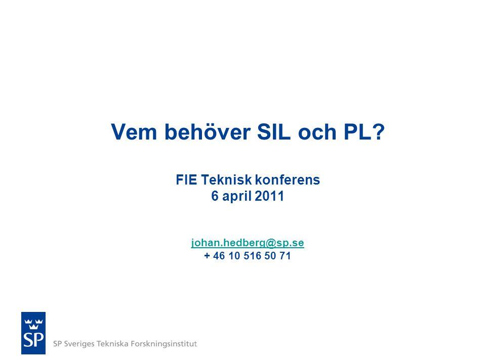 Vem behöver SIL och PL. FIE Teknisk konferens 6 april 2011 johan