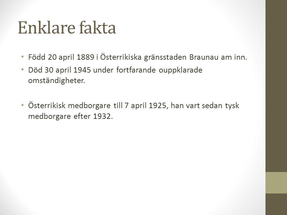 Enklare fakta Född 20 april 1889 i Österrikiska gränsstaden Braunau am inn. Död 30 april 1945 under fortfarande ouppklarade omständigheter.