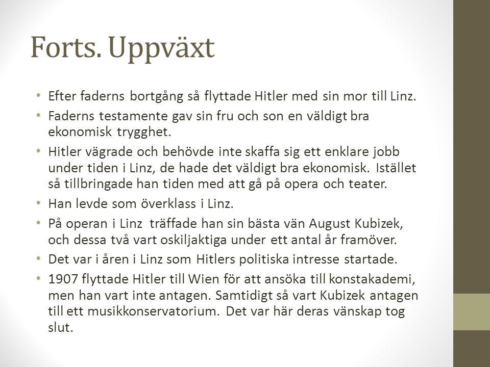 Forts. Uppväxt Efter faderns bortgång så flyttade Hitler med sin mor till Linz.
