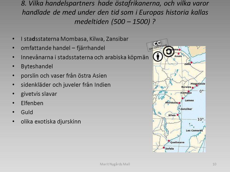 8. Vilka handelspartners hade östafrikanerna, och vilka varor handlade de med under den tid som i Europas historia kallas medeltiden (500 – 1500)