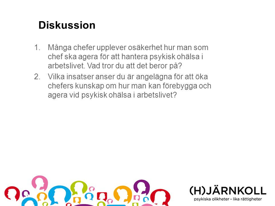 Diskussion Många chefer upplever osäkerhet hur man som chef ska agera för att hantera psykisk ohälsa i arbetslivet. Vad tror du att det beror på