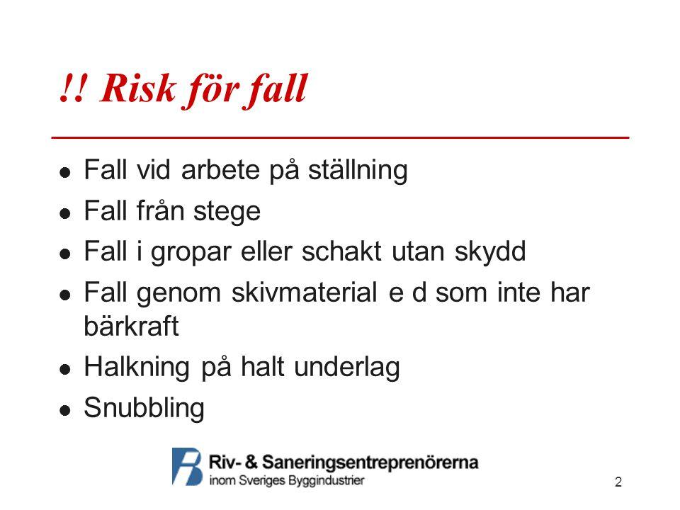 !! Risk för fall Fall vid arbete på ställning Fall från stege