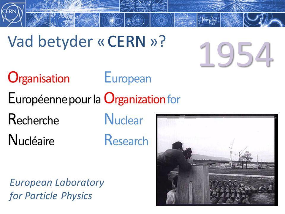 1954 Vad betyder « » C CERN E R N