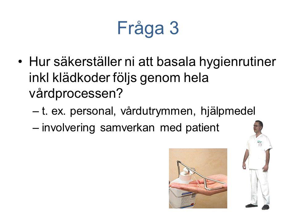 Fråga 3 Hur säkerställer ni att basala hygienrutiner inkl klädkoder följs genom hela vårdprocessen