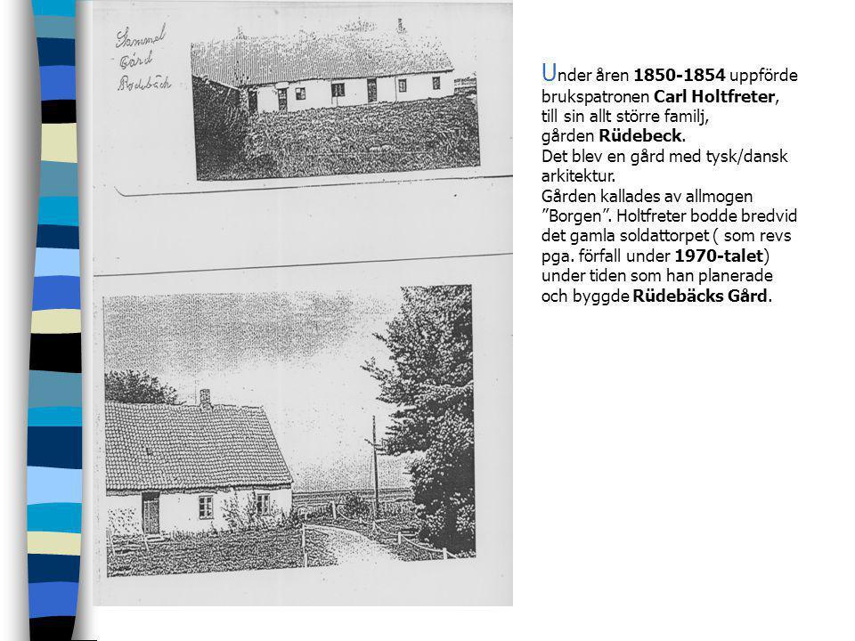 Under åren 1850-1854 uppförde brukspatronen Carl Holtfreter, till sin allt större familj, gården Rüdebeck.