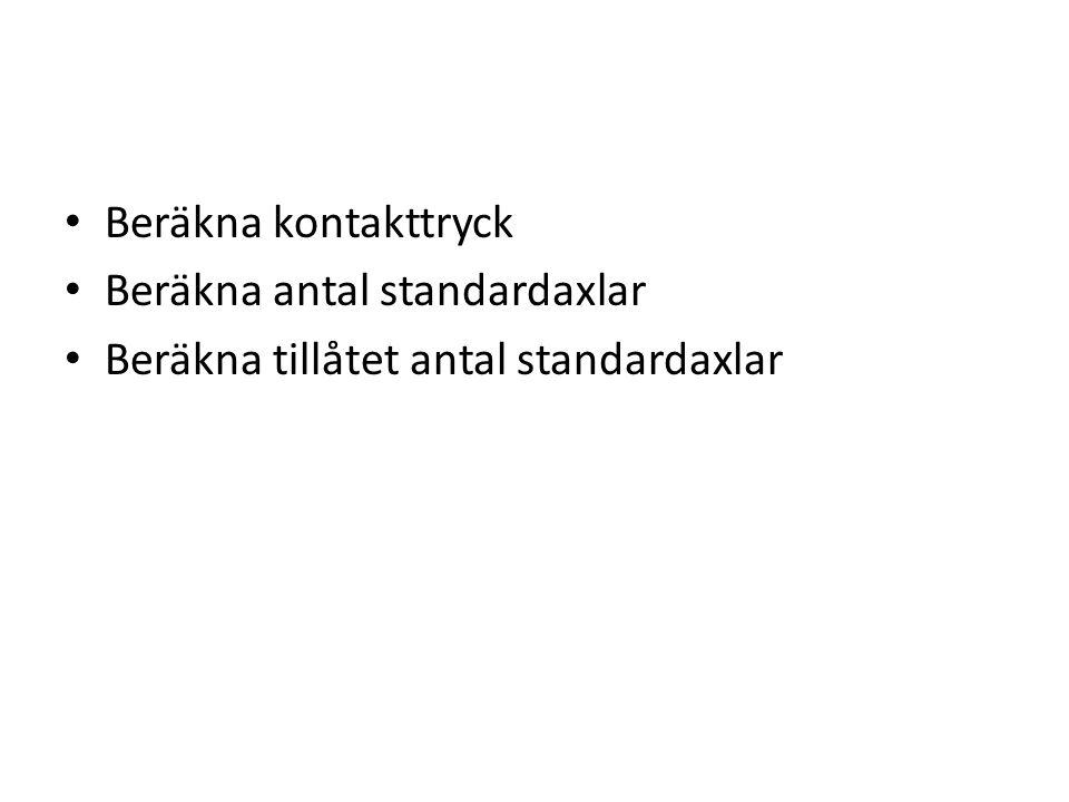Beräkna kontakttryck Beräkna antal standardaxlar Beräkna tillåtet antal standardaxlar