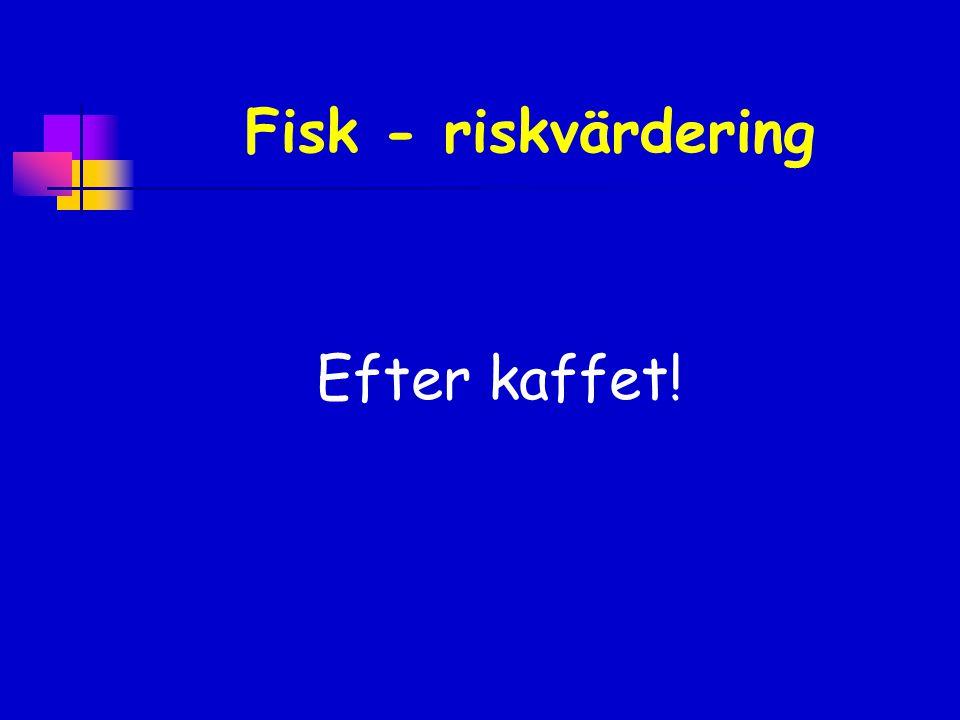 Fisk - riskvärdering Efter kaffet!