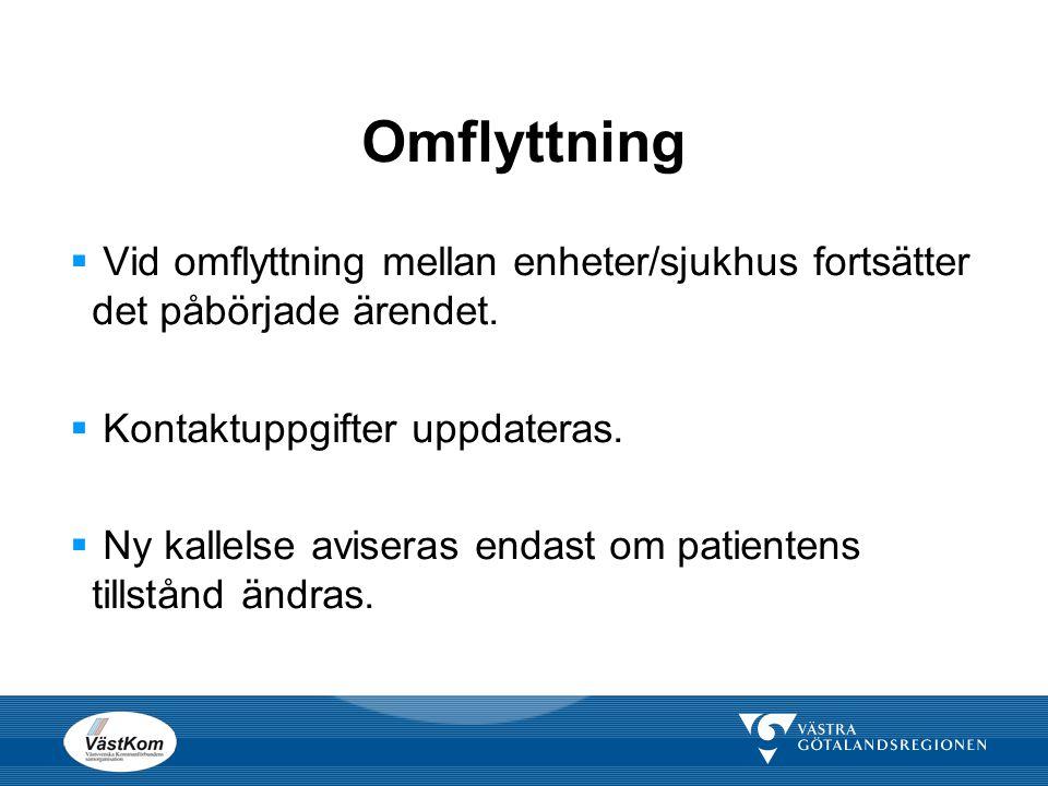 Omflyttning Vid omflyttning mellan enheter/sjukhus fortsätter det påbörjade ärendet. Kontaktuppgifter uppdateras.