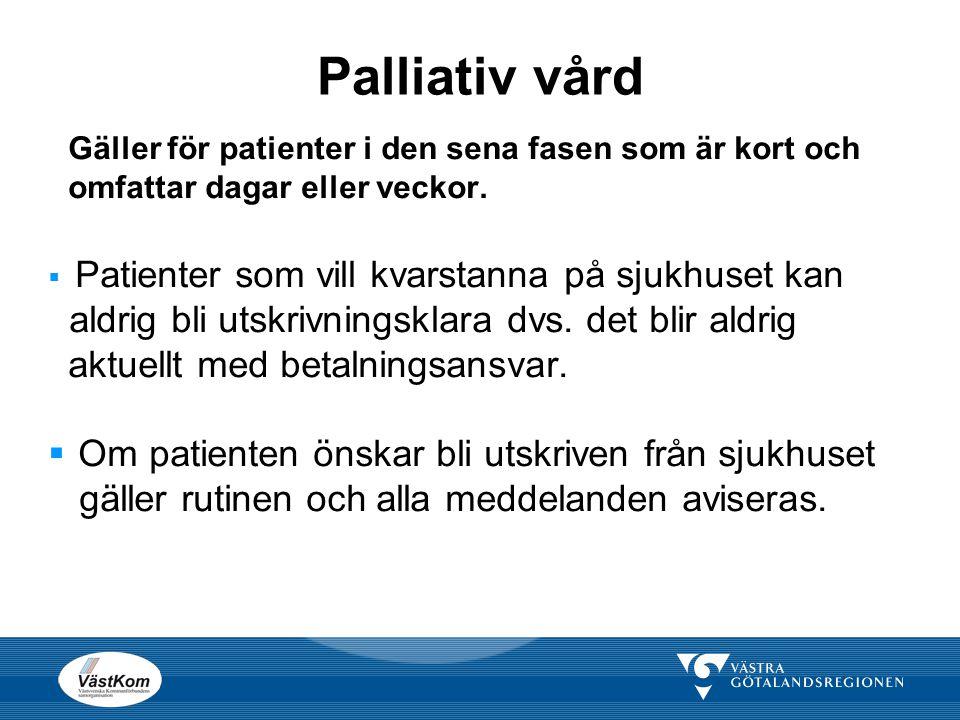 Palliativ vård Gäller för patienter i den sena fasen som är kort och omfattar dagar eller veckor. Patienter som vill kvarstanna på sjukhuset kan.