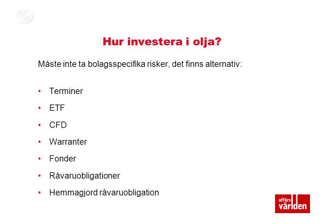 Hur investera i olja Måste inte ta bolagsspecifika risker, det finns alternativ: Terminer. ETF. CFD.