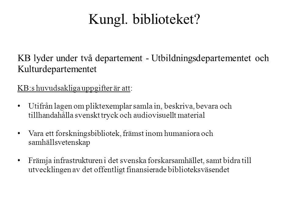 Kungl. biblioteket KB lyder under två departement - Utbildningsdepartementet och Kulturdepartementet.