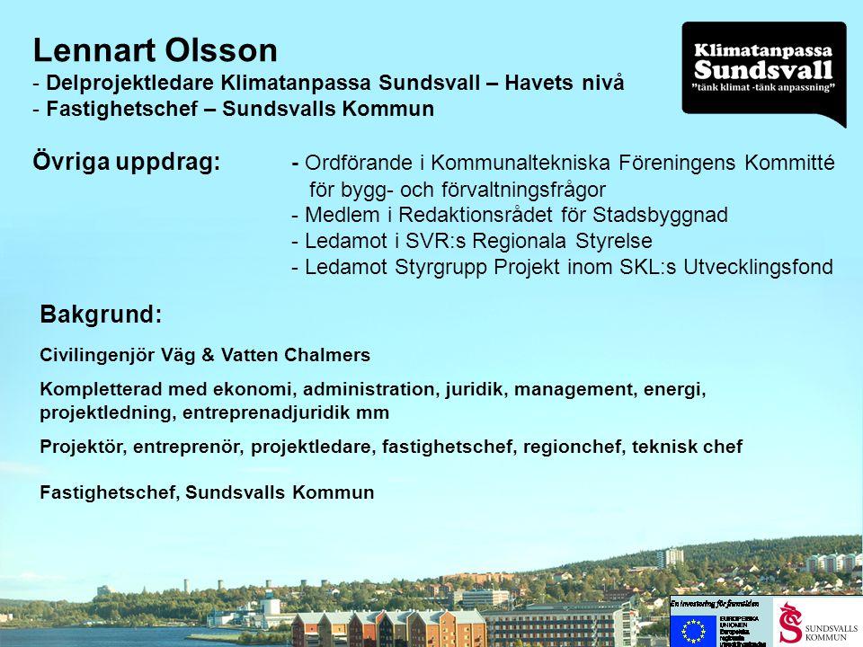 Lennart Olsson Delprojektledare Klimatanpassa Sundsvall – Havets nivå. Fastighetschef – Sundsvalls Kommun.