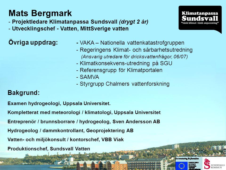 Mats Bergmark Projektledare Klimatanpassa Sundsvall (drygt 2 år) Utvecklingschef - Vatten, MittSverige vatten.