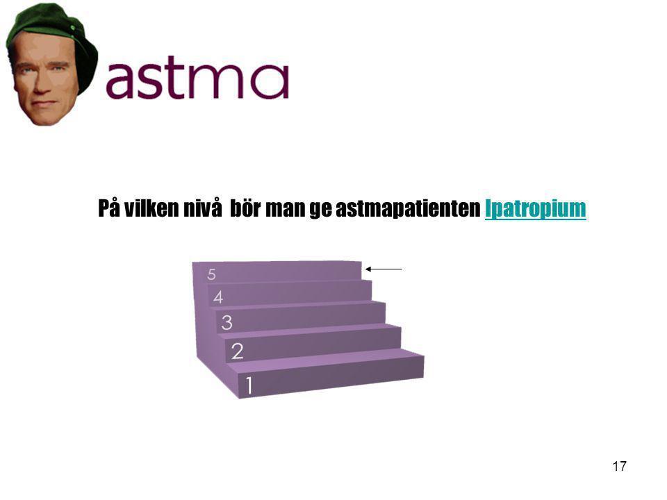 På vilken nivå bör man ge astmapatienten Ipatropium